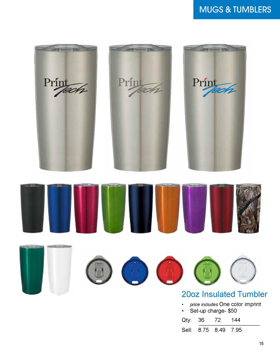 MUGS   TUMBLERS  20oz Insulated Tumbler color imprint      Set-up charge-  50       price includes One  Qty   36 72 144 Se...