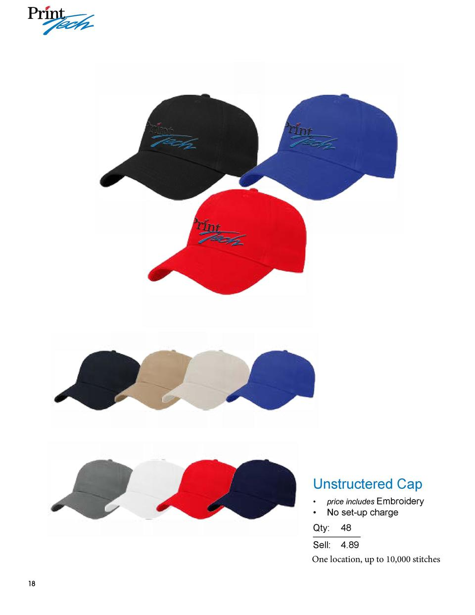 Unstructered Cap      price includes Embroidery      No set-up charge  Qty   48 Sell    4.89 One location, up to 10,000 st...