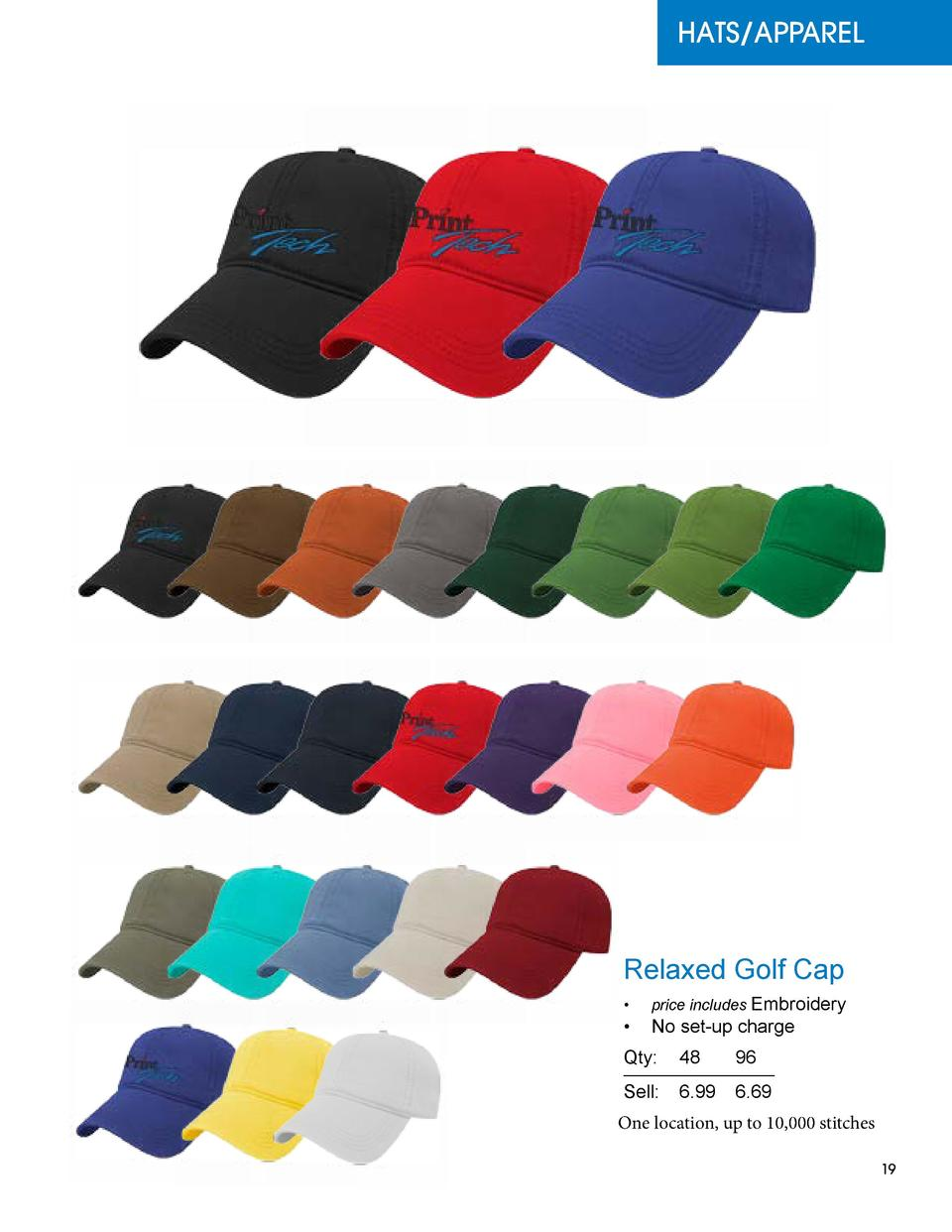 HATS APPAREL  Relaxed Golf Cap      price includes Embroidery      No set-up charge  Qty   48 96 Sell    6.99 6.69 One loc...