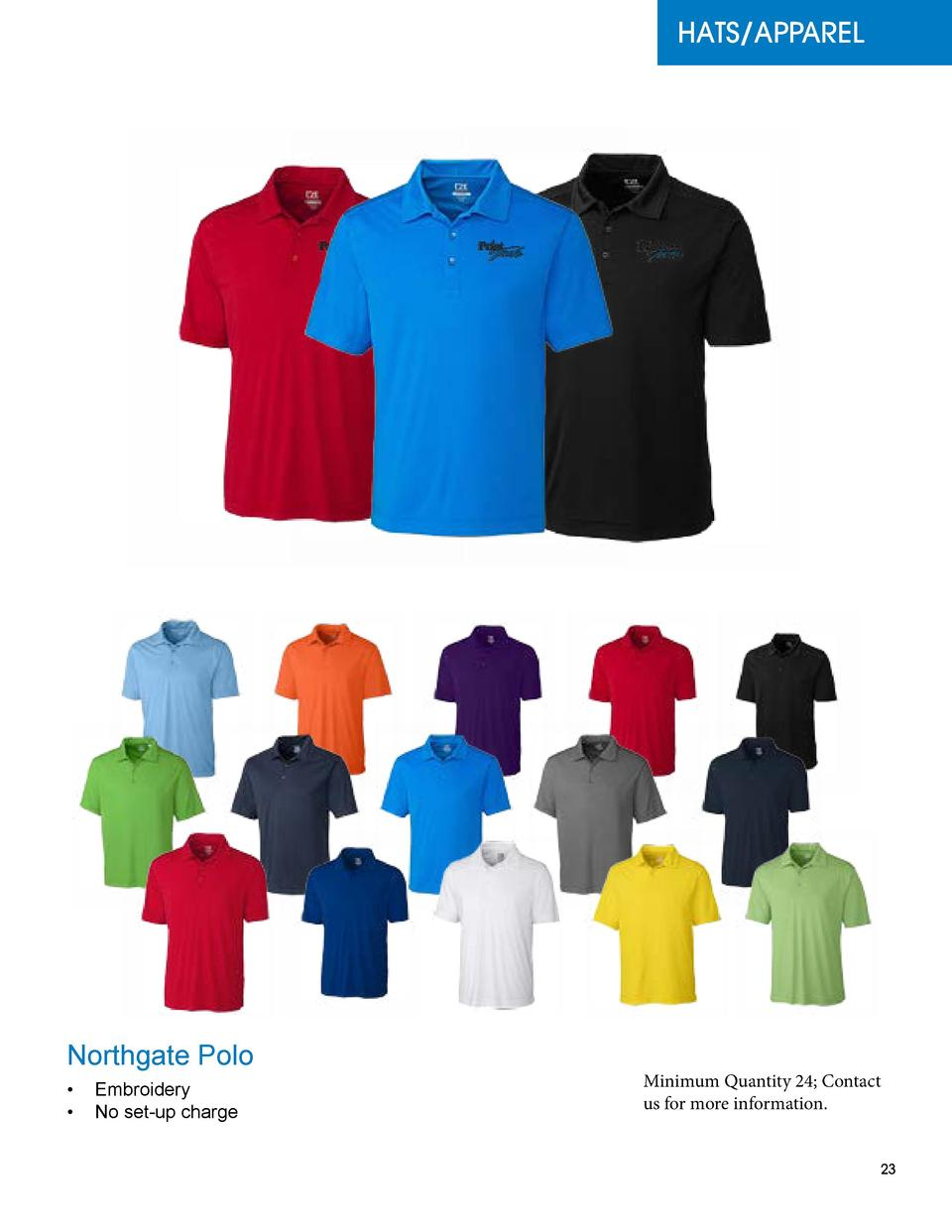 HATS APPAREL  Northgate Polo      Embroidery      No set-up charge  Minimum Quantity 24  Contact us for more information. ...