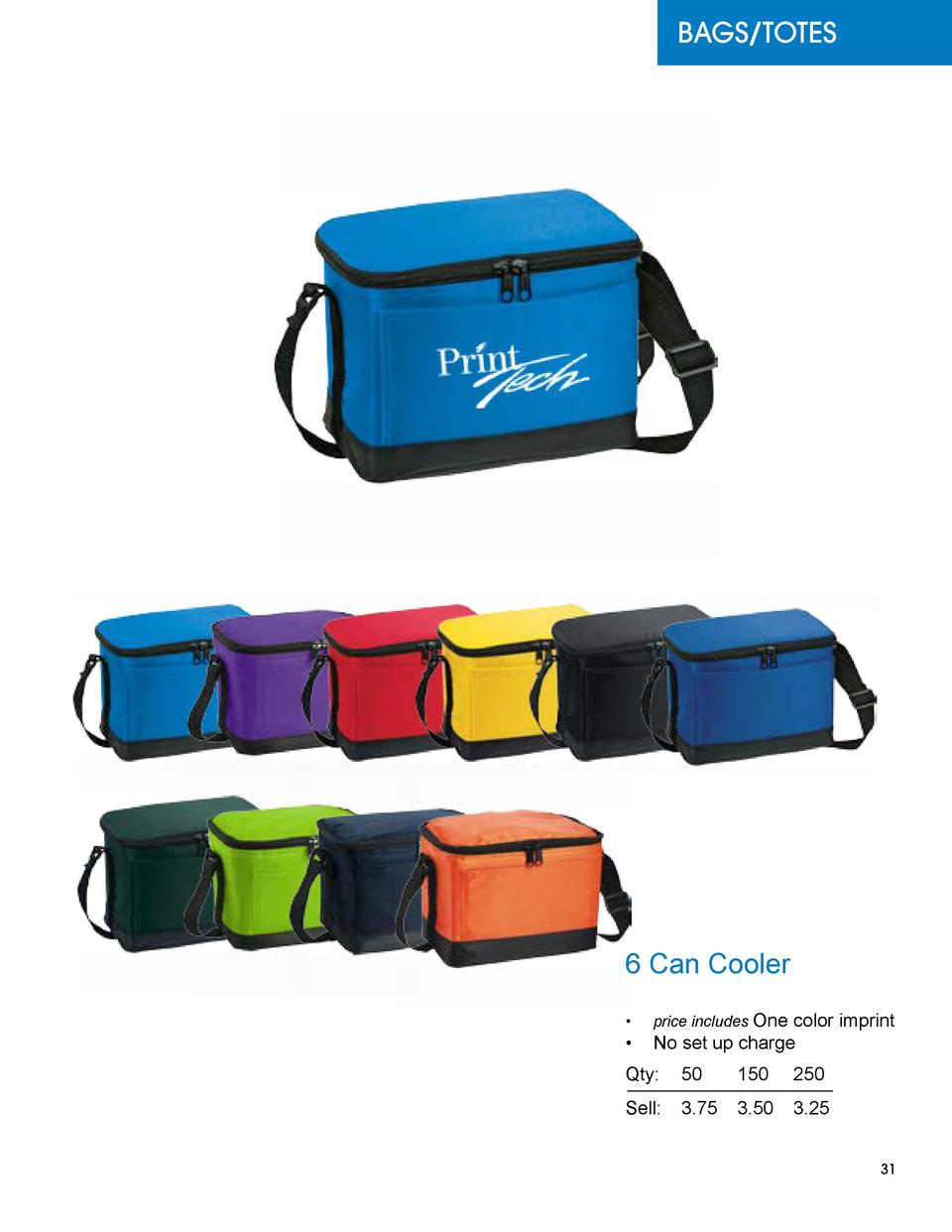 BAGS TOTES  6 Can Cooler      price includes One color imprint      No set up charge  Qty  50  150 250 Sell   3.75 3.50 3....