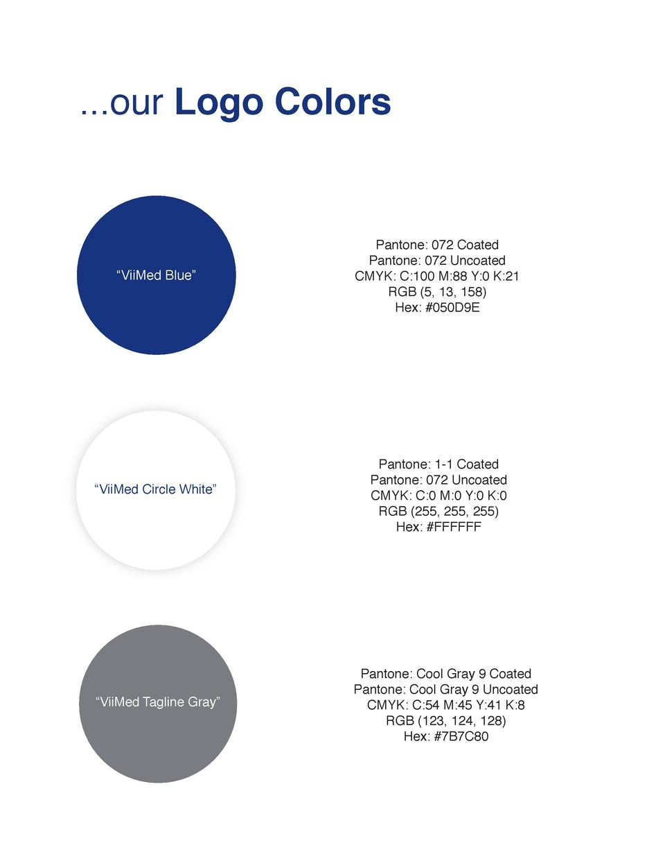 ...our Logo Colors     ViiMed Blue     Pantone  072 Coated Pantone  072 Uncoated CMYK  C 100 M 88 Y 0 K 21 RGB  5, 13, 158...