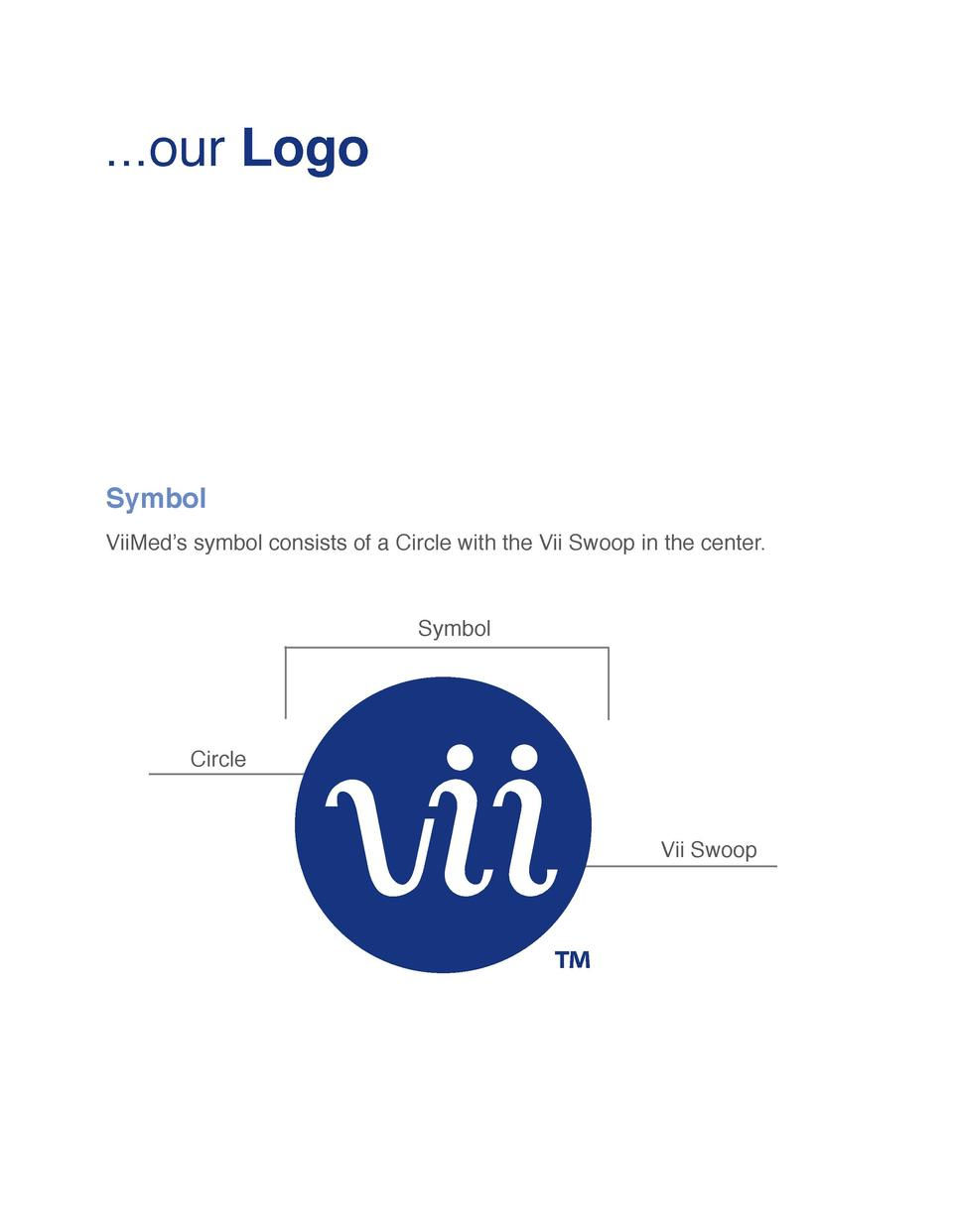 ...our Logo  Symbol ViiMed   s symbol consists of a Circle with the Vii Swoop in the center. Symbol  Circle  Vii Swoop