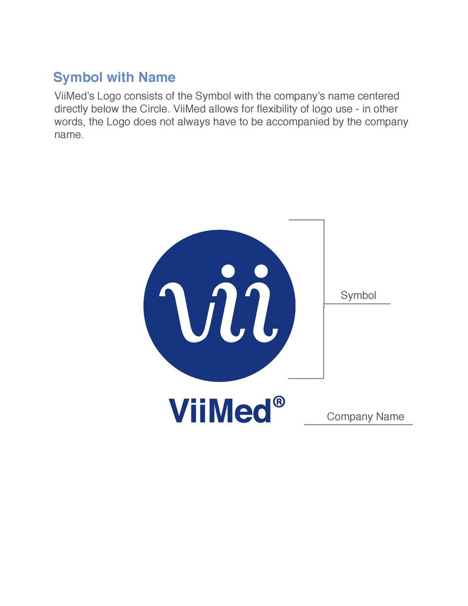 Symbol with Name  ViiMed   s Logo consists of the Symbol with the company   s name centered directly below the Circle. Vii...