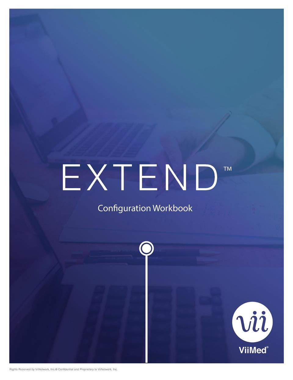 EXTEND Configuration Workbook  Rights Reserved by ViiNetwork, Inc.   Confidential and Proprietary to ViiNetwork, Inc.     ...