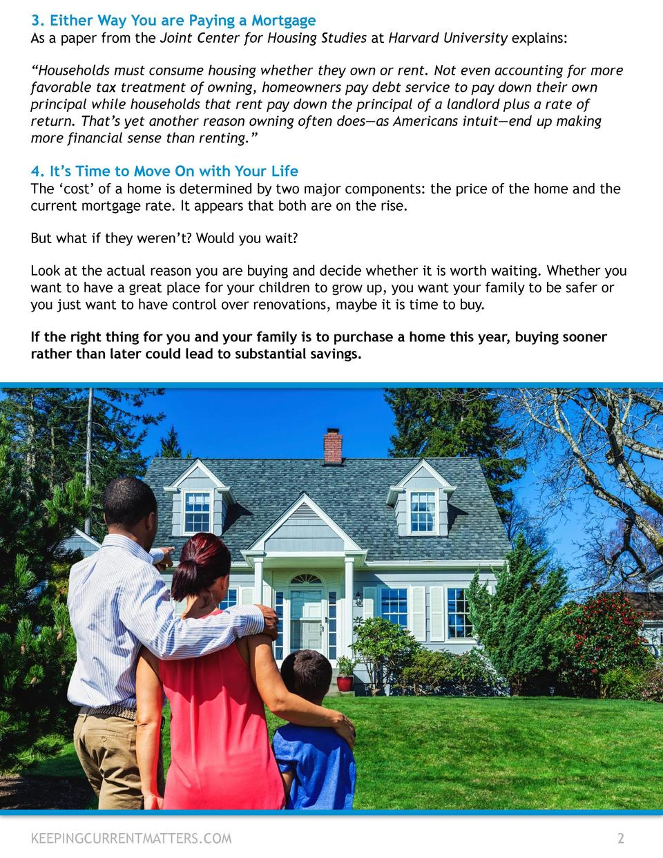 3. Either Way You are Paying a Mortgage As a paper from the Joint Center for Housing Studies at Harvard University explain...