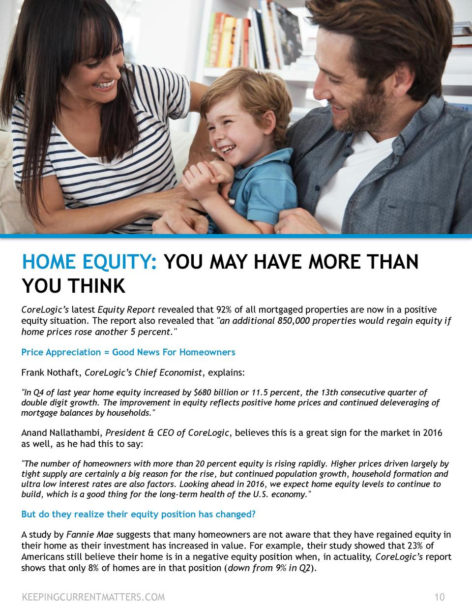HOME EQUITY  YOU MAY HAVE MORE THAN YOU THINK CoreLogic   s latest Equity Report revealed that 92  of all mortgaged proper...