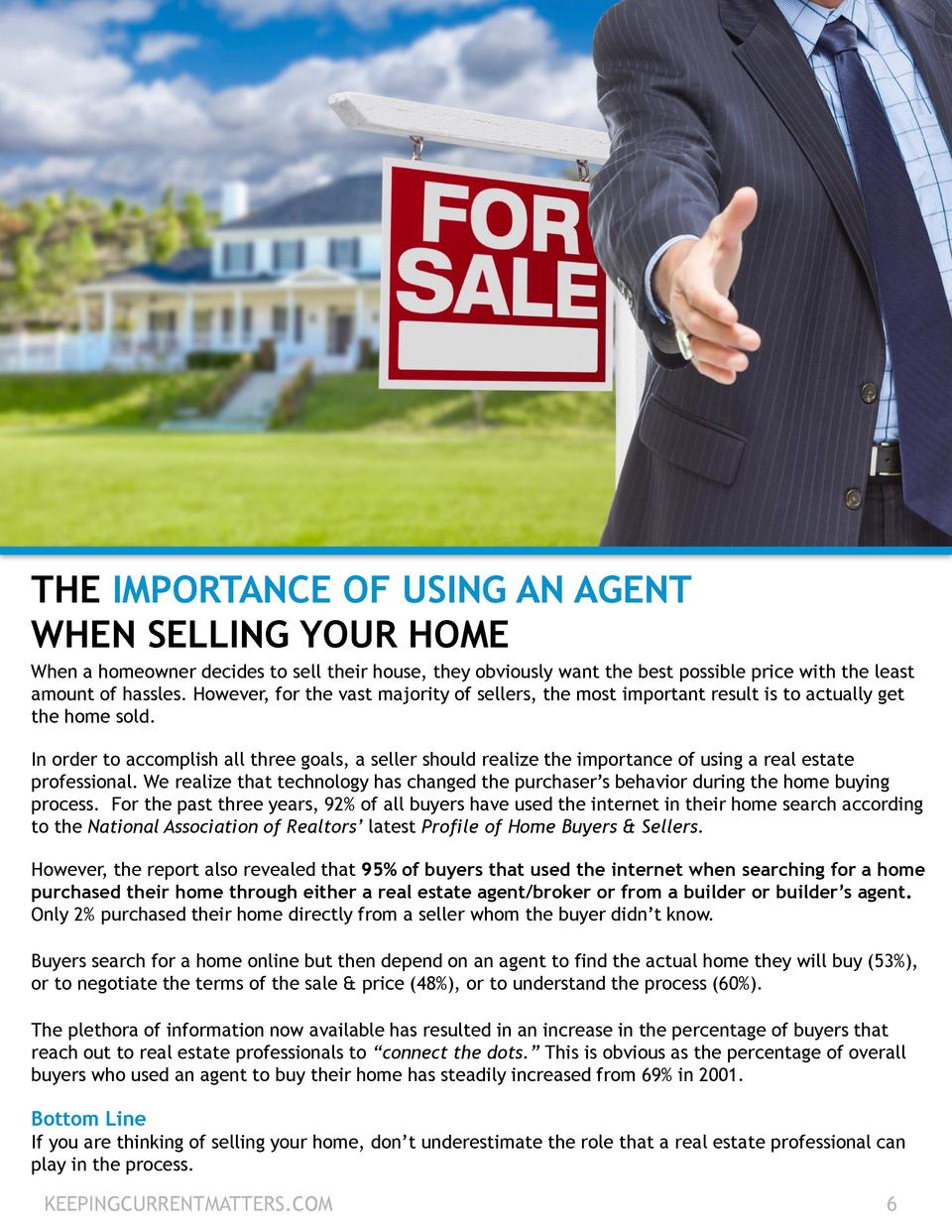 THE IMPORTANCE OF USING AN AGENT WHEN SELLING YOUR HOME When a homeowner decides to sell their house, they obviously want ...