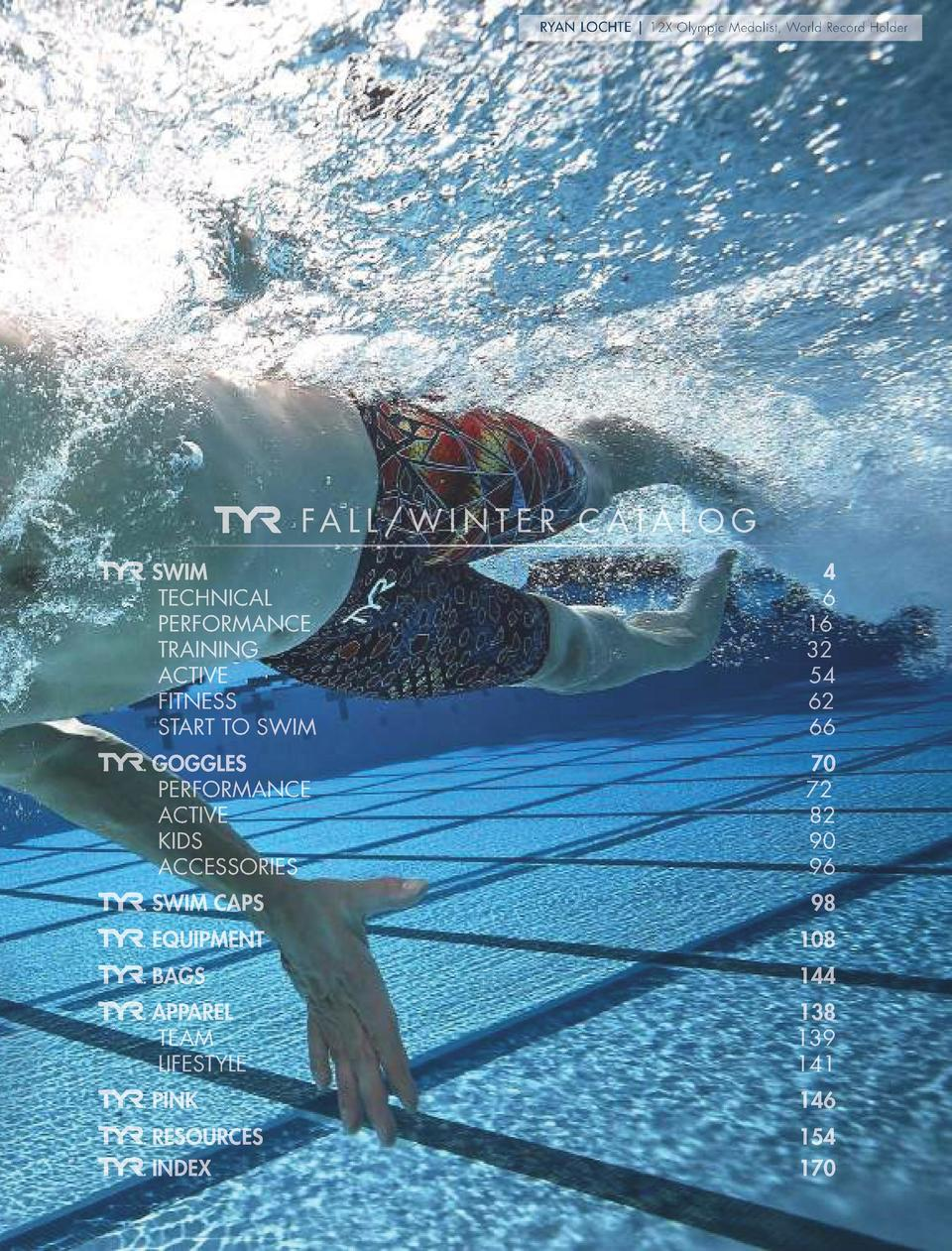 RYAN LOCHTE   12X Olympic Medalist, World Record Holder  FA L L   W I N T E R C ATA L O G SWIM  4    TECHNICAL 6  PERFORMA...
