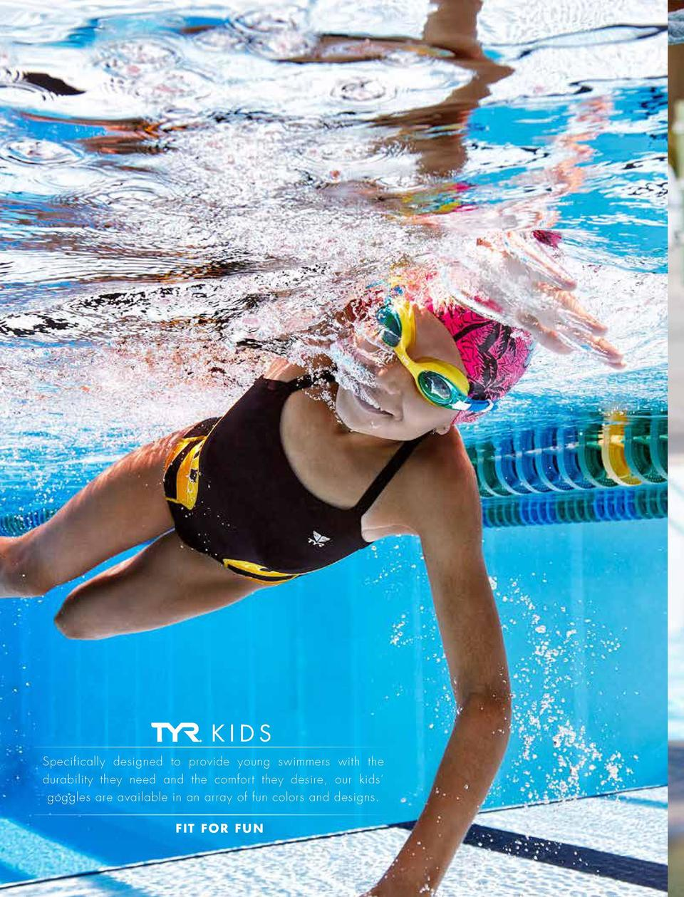 KIDS Specifically designed to provide young swimmers with the durability they need and the comfort they desire, our kids  ...