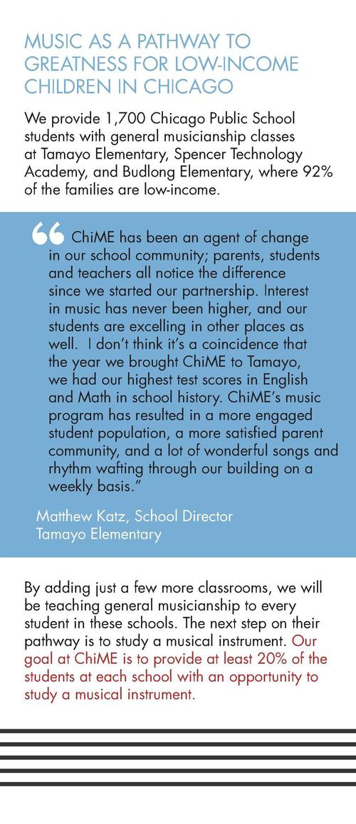 MUSIC AS A PATHWAY TO GREATNESS FOR LOW-INCOME CHILDREN IN CHICAGO We provide 1,700 Chicago Public School students with ge...