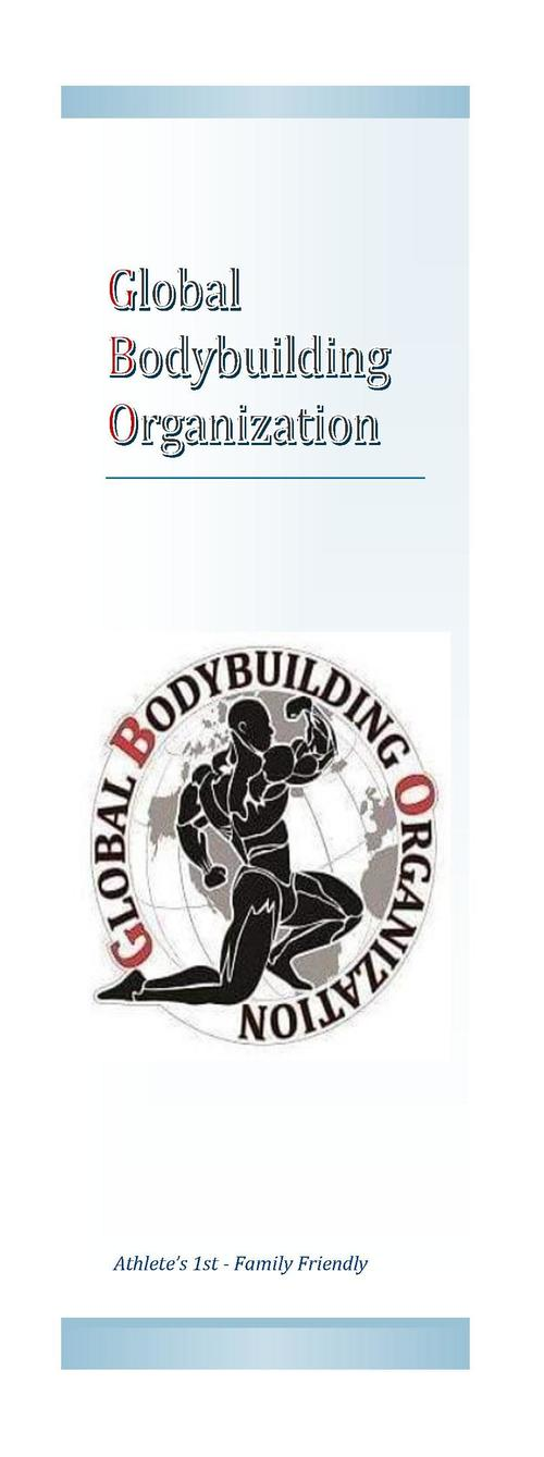 GBO is a family-friendly organization  Global Bodybuilding Organization G.B.O. Global Bodybuilding Organization  that is f...
