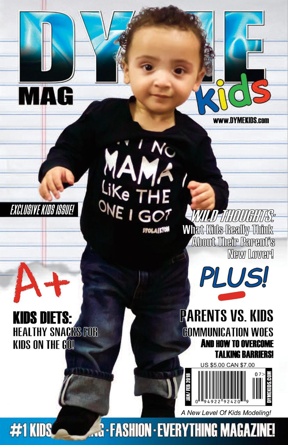 www.DYMEKIDS.com  EXCLUSIVE KIDS ISSUE   A   -  DYMEKIDS.COM  JAN  FEB 2018  US  5.00 CAN  7.00  A New Level Of Kids Model...