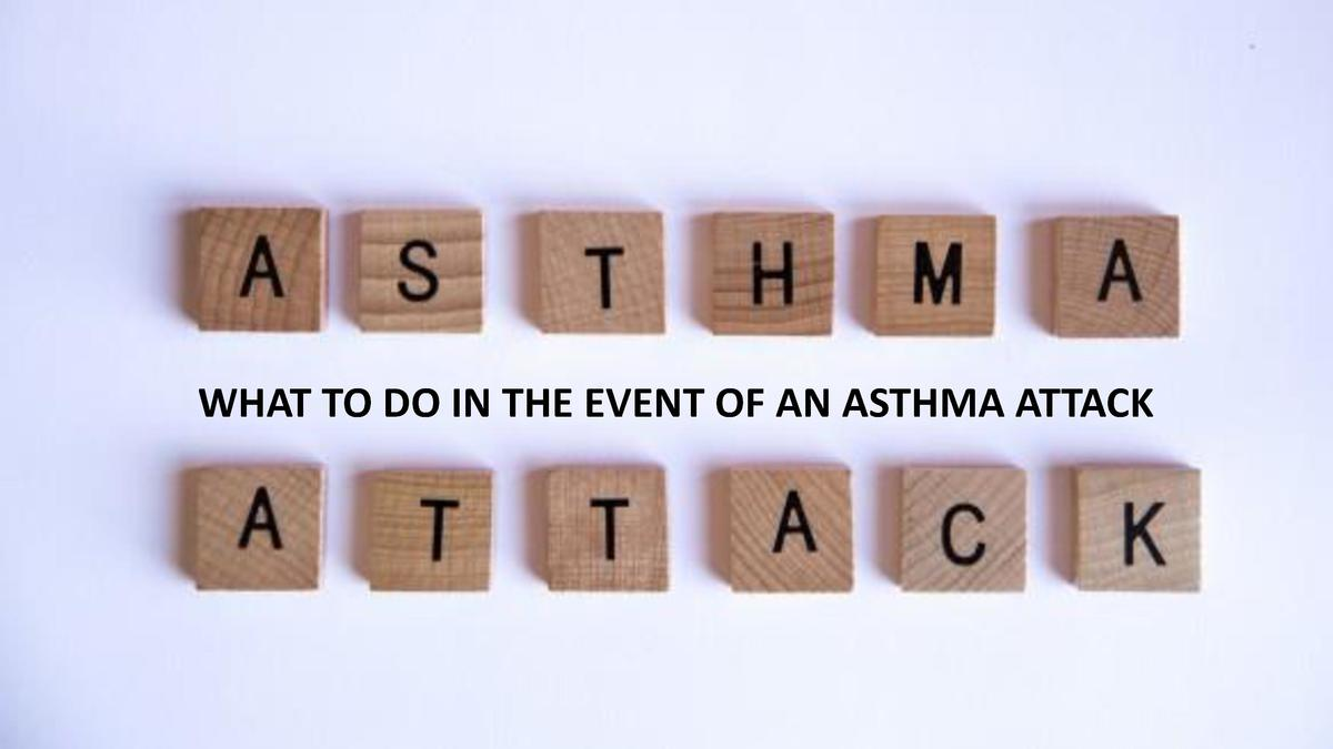 WHAT TO DO IN THE EVENT OF AN ASTHMA ATTACK