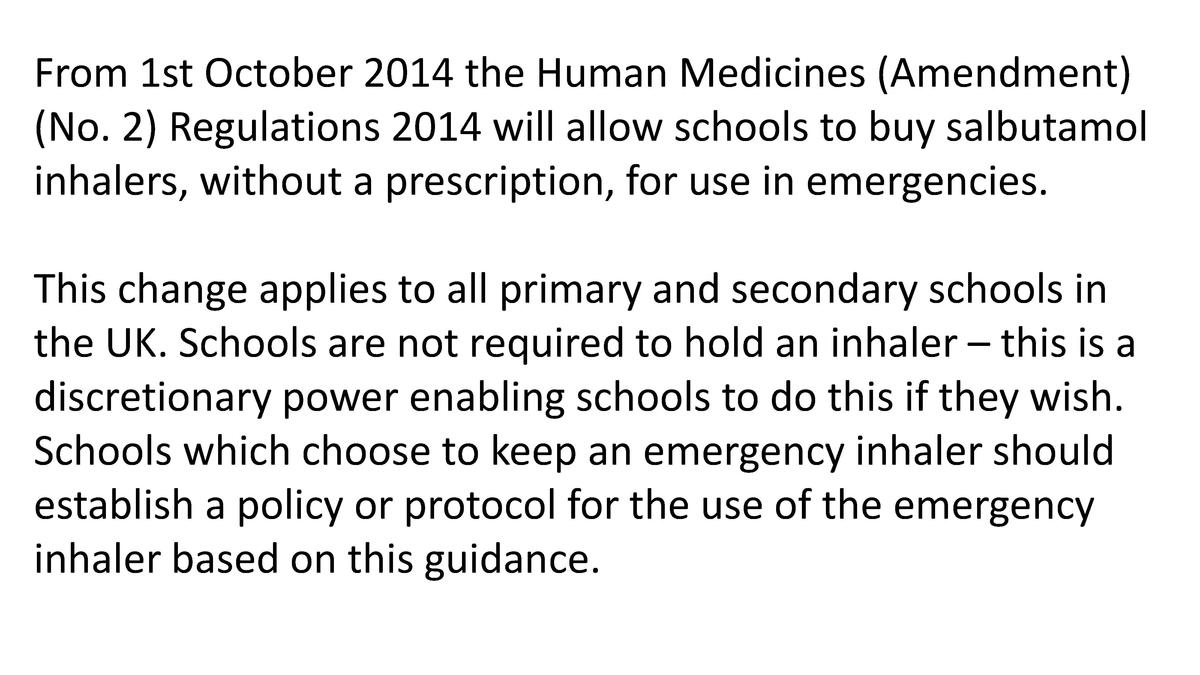 From 1st October 2014 the Human Medicines  Amendment   No. 2  Regulations 2014 will allow schools to buy salbutamol inhale...