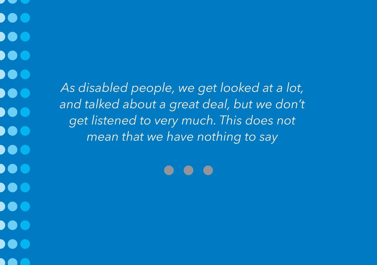 2  About Us  As disabled people, we get looked at a lot, and talked about a great deal, but we don   t get listened to ver...