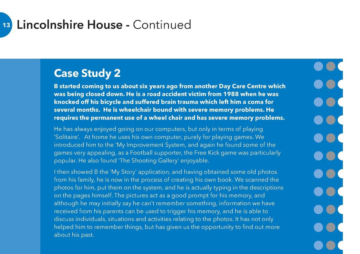 13  Lincolnshire House - Continued  14  Case Study 2  Case Study 3  B started coming to us about six years ago from anothe...