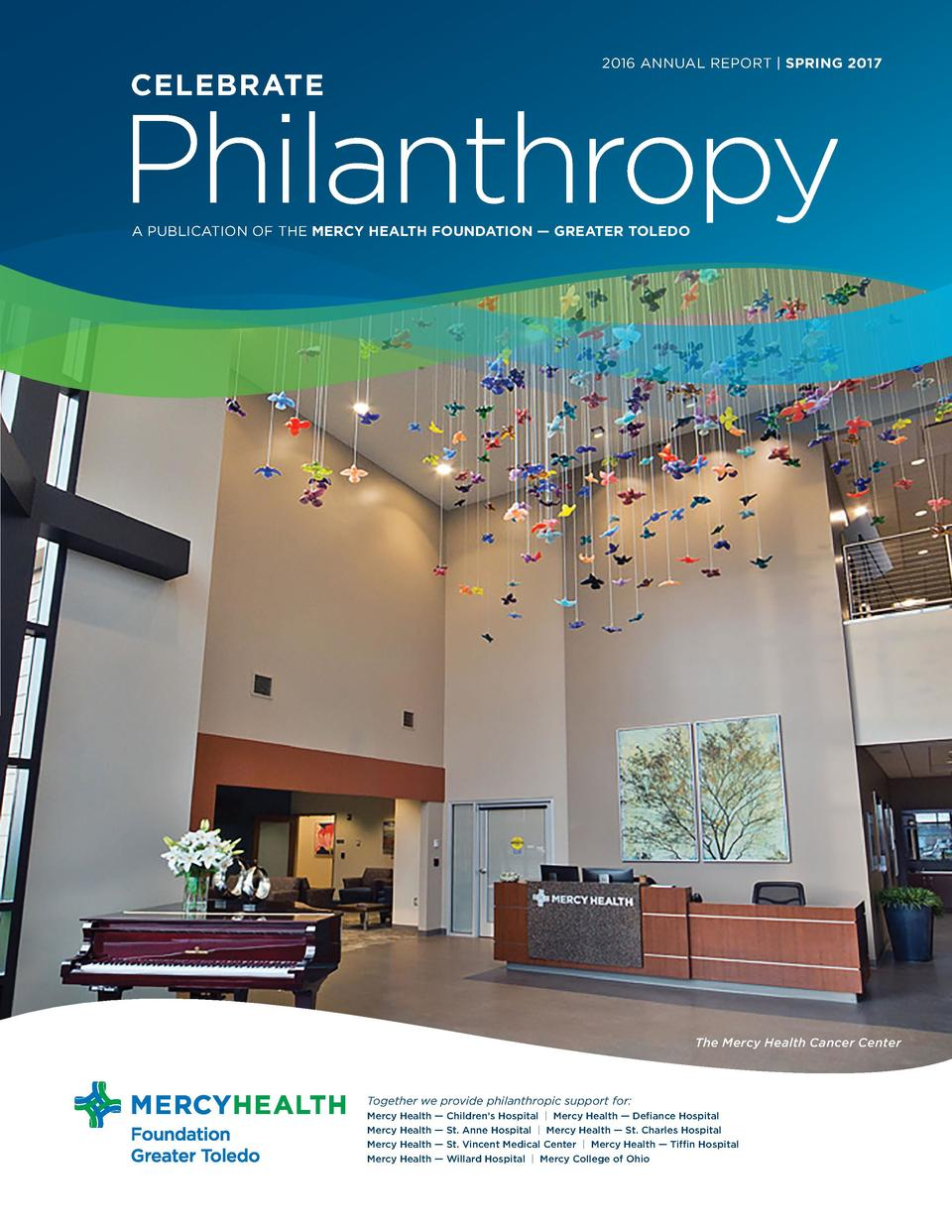 2016 ANNUAL REPORT   SPRING 2017  CELEBRATE  F O U N D AT I O N U P D AT E S  Philanthropy A PUBLICATION OF THE MERCY HEAL...