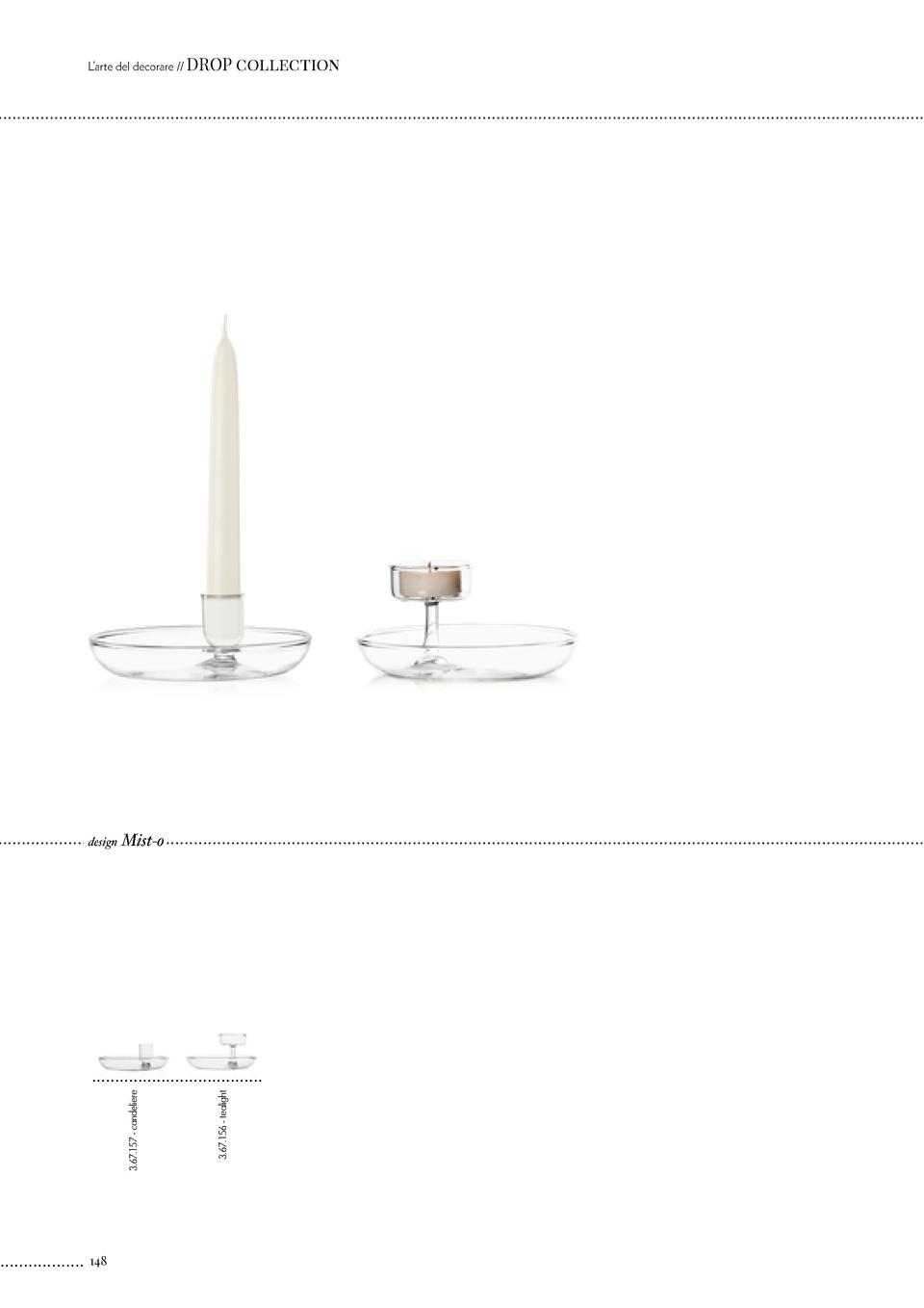 L   arte del decorare    DROP  148  3.67.156 - tealight  Mist-o  3.67.157 - candeliere  design  collection