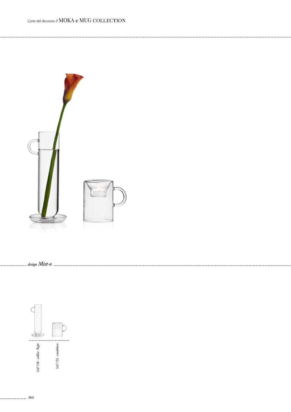 L   arte del decorare    MOKA  160  3.67.153 - candeliere  Mist-o  3.67.158 - soliflor -Tlight  design  e MUG collection  ...