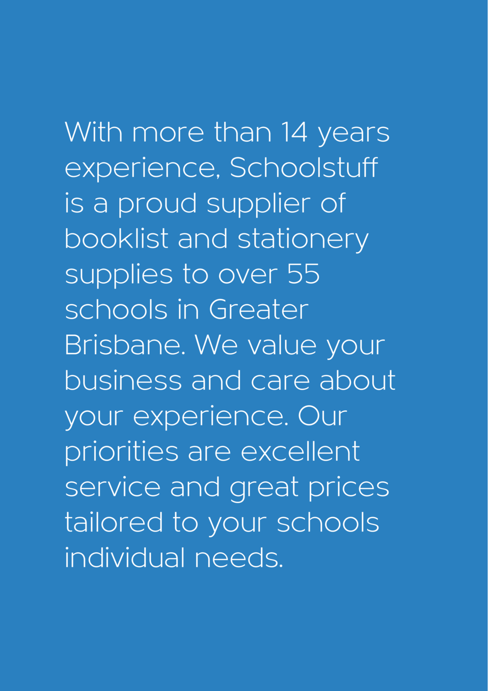 With more than 14 years experience, Schoolstuff is a proud supplier of booklist and stationery supplies to over 55 schools...