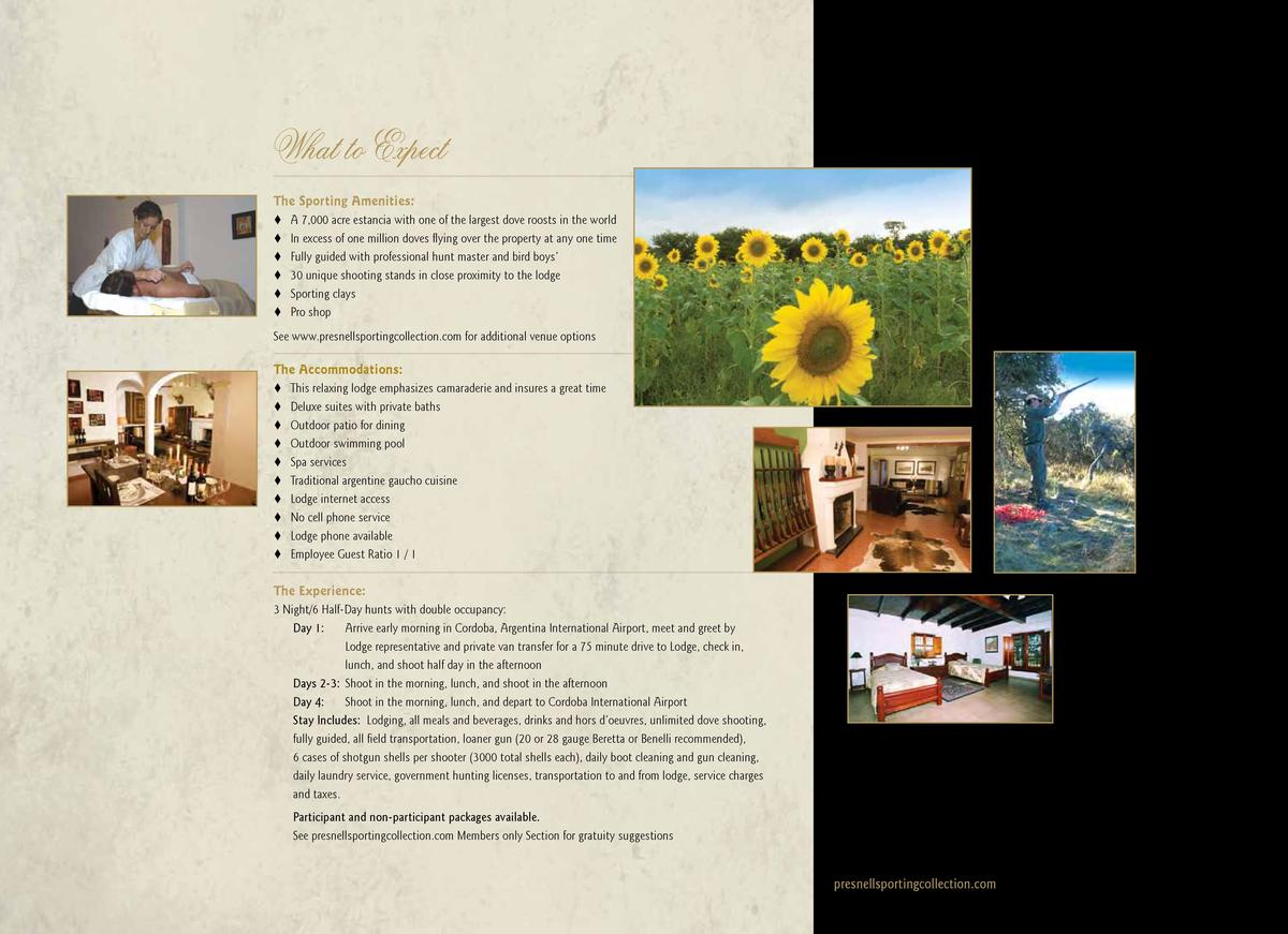 What to Expect The Sporting Amenities      A 7,000 acre estancia with one of the largest dove roosts in the world     In e...