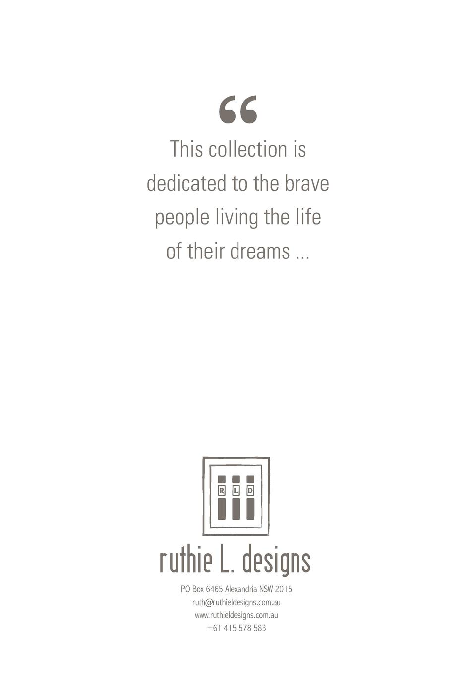 This collection is dedicated to the brave people living the life of their dreams ...  ruthie L. designs PO Box 6465 A...