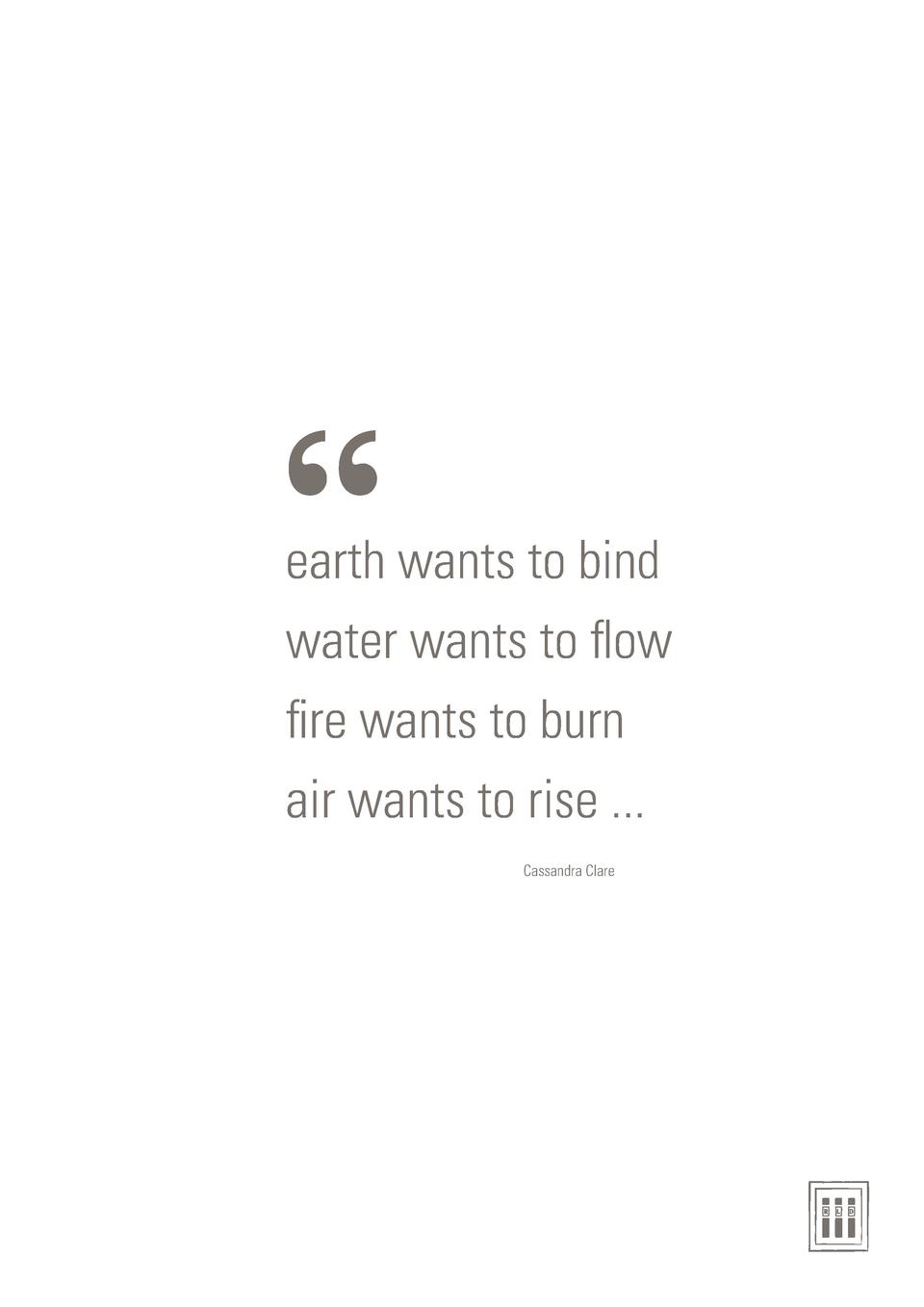 earth wants to bind water wants to flow fire wants to burn air wants to rise ... Cassandra Clare  ruthie L. designs P...
