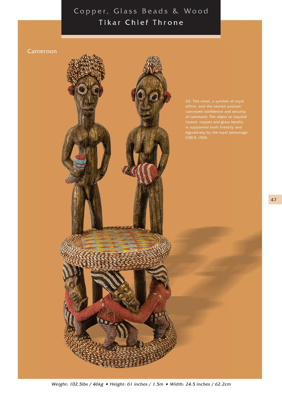 C o p p e r, G l a s s B e a d s   W o o d Tikar Chief Throne  Cameroon  26  The stool, a symbol of royal of fice, and the...