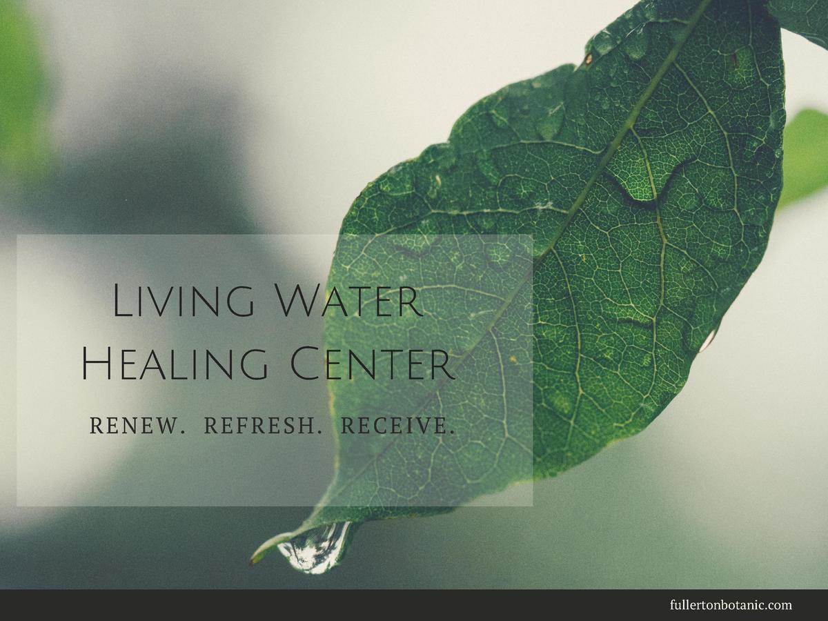 Living Water Healing Center         RENEW.   REFRESH.   RECEIVE.  fullertonbotanic.com