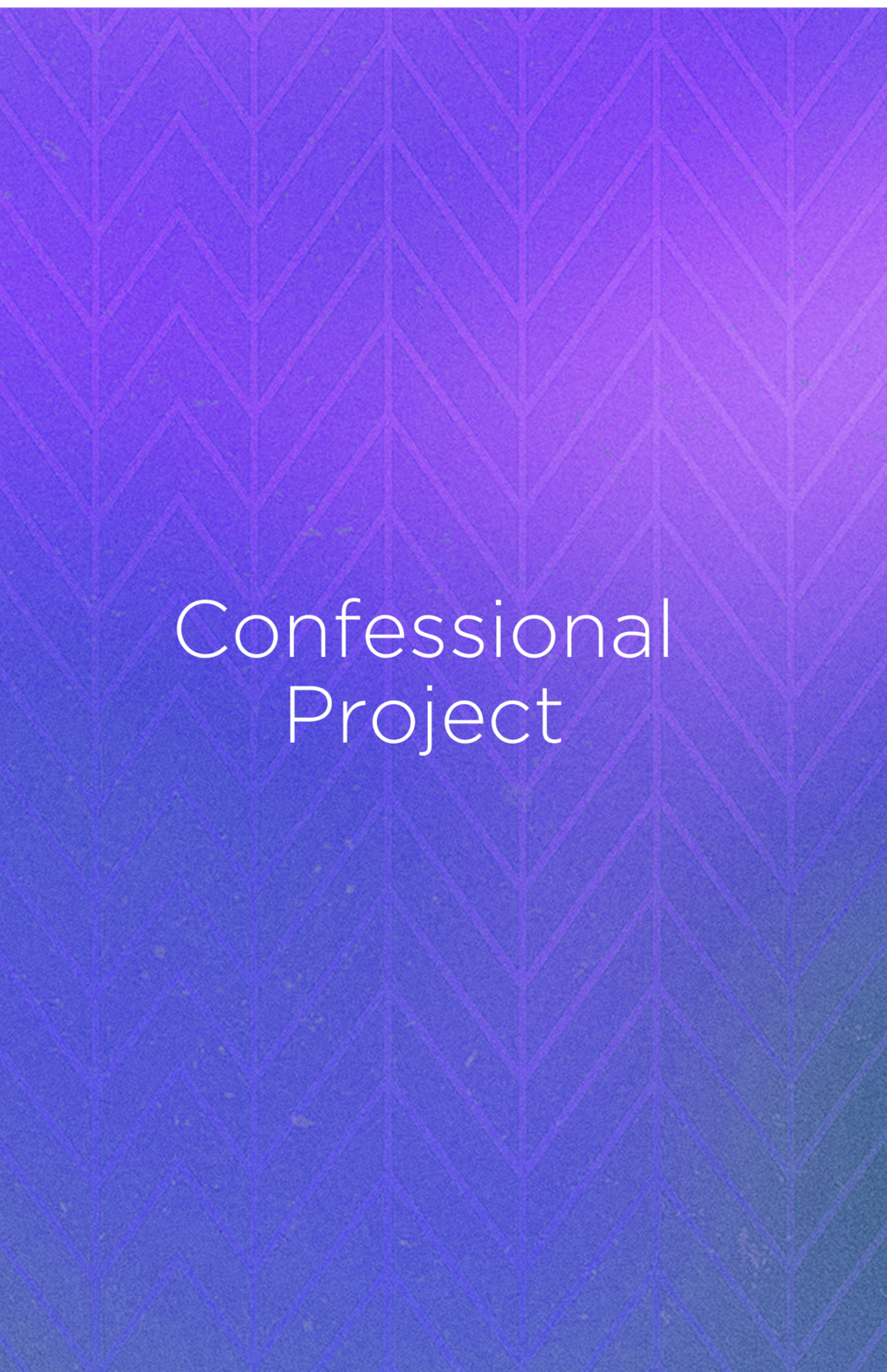CONFESSIONAL PROJECT The purpose of this project is to help prepare your heart and mind for God   s work in the world. One...