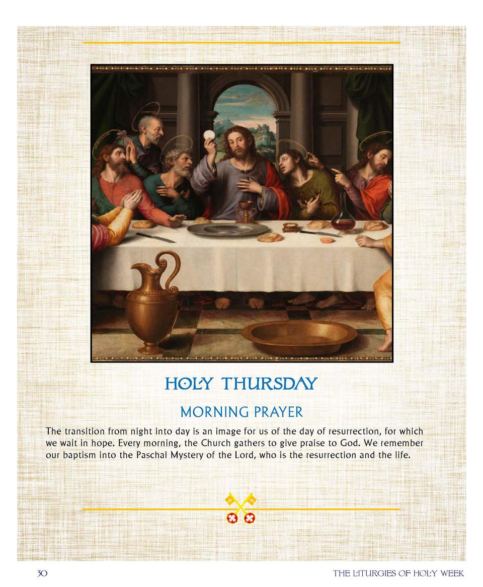 HOLY THURSDAY MORNING PRAYER The transition from night into day is an image for us of the day of resurrection, for whi...