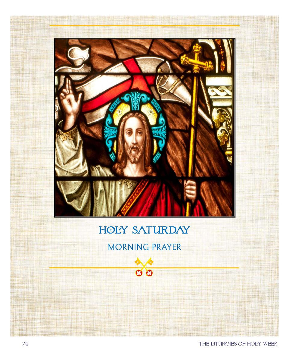 HOLY SATURDAY MORNING PRAYER  74  the liturgies of holy week