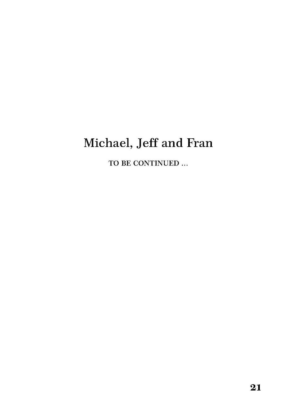 Michael, Jeff and Fran TO BE CONTINUED      20  21