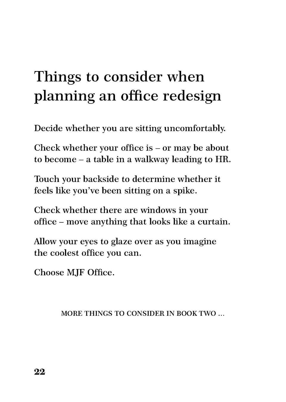 Things to consider when planning an office redesign Decide whether you are sitting uncomfortably.  Check whether your offi...