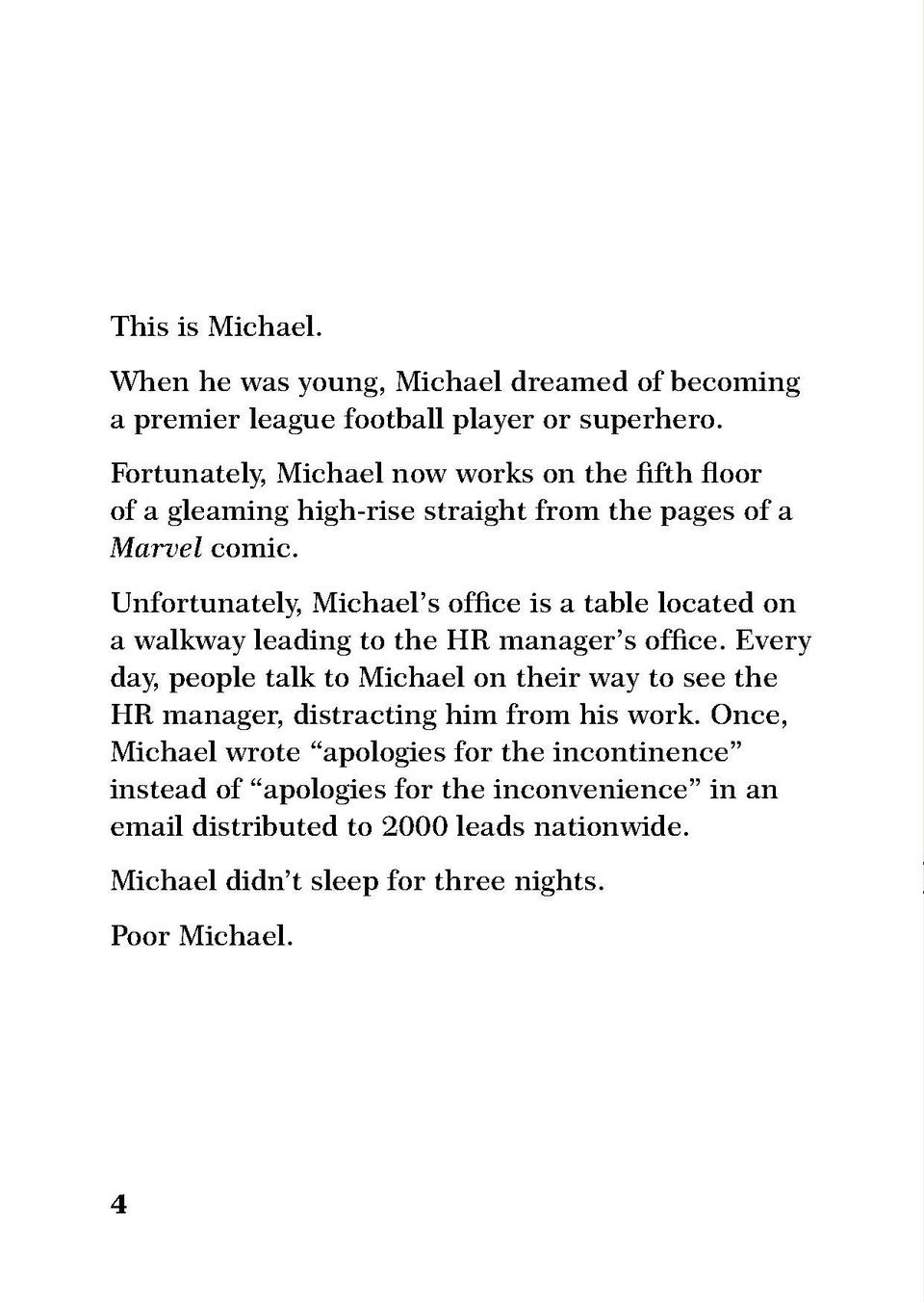 This is Michael. When he was young, Michael dreamed of becoming a premier league football player or superhero. Fortunately...