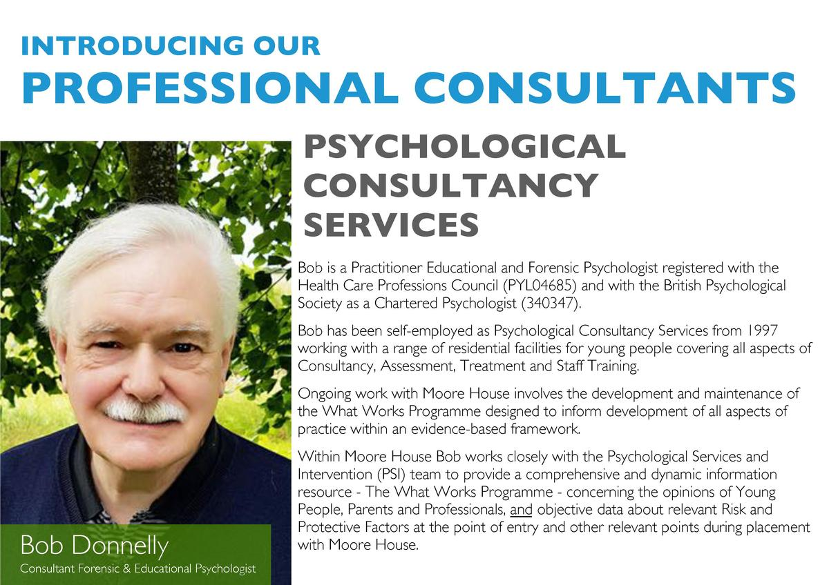 INTRODUCING OUR  PROFESSIONAL CONSULTANTS PSYCHOLOGICAL CONSULTANCY SERVICES Bob is a Practitioner Educational and Forensi...