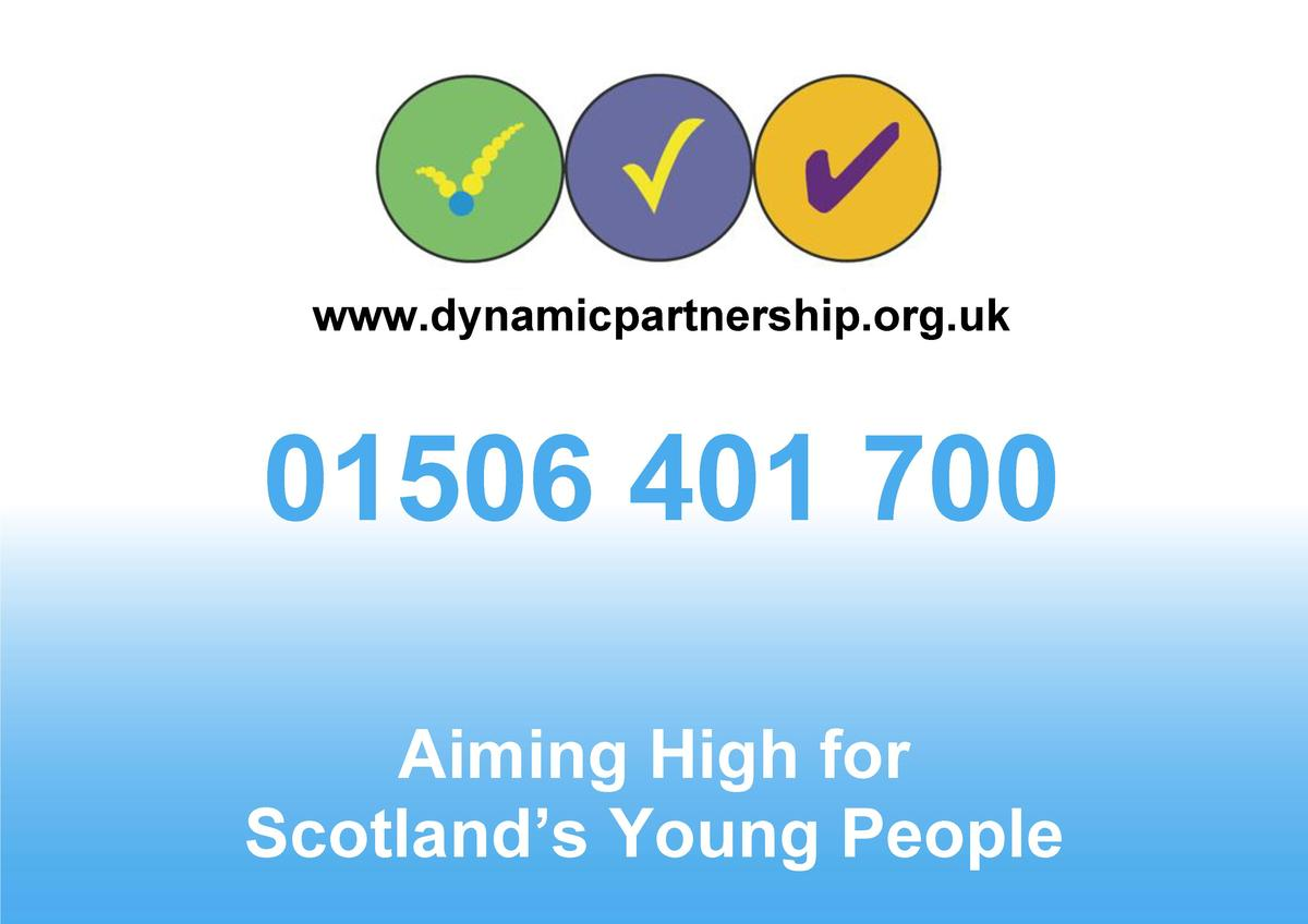www.dynamicpartnership.org.uk  01506 401 700 Aiming High for Scotland   s Young People