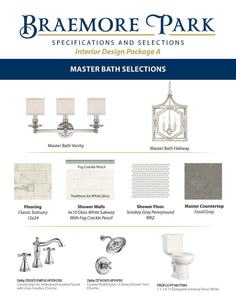 S P E C I F I C AT I O N S A N D S E L E C T I O N S  Interior Design Package A MASTER BATH SELECTIONS Braemore Braemore  ...