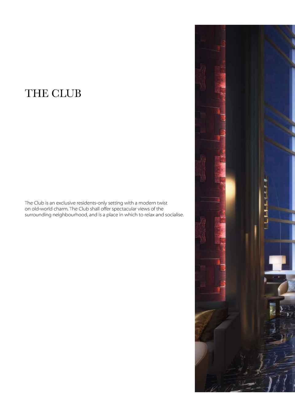 THE CLUB  The Club is an exclusive residents-only setting with a modern twist on old-world charm. The Club shall offer spe...