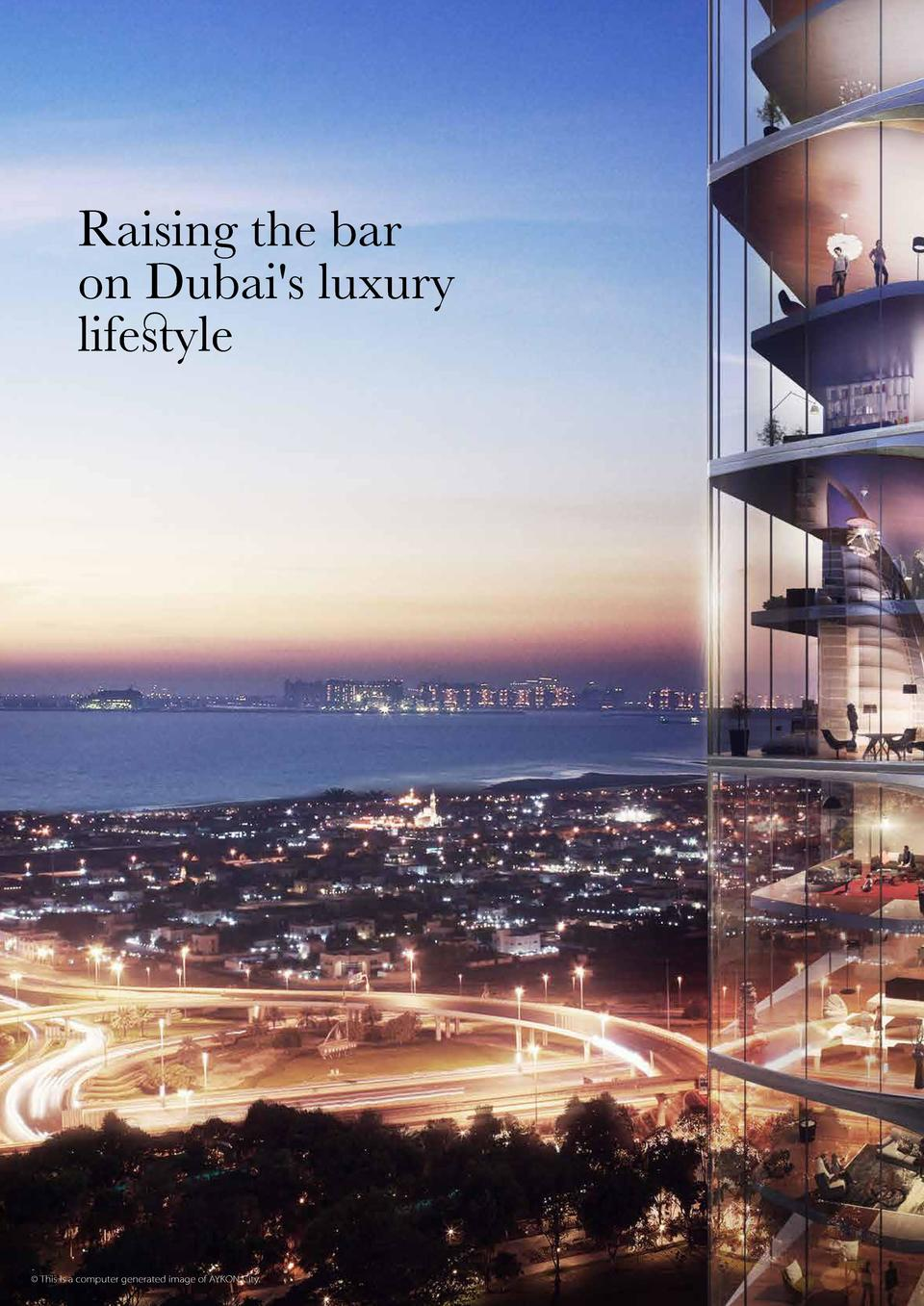 Raising the bar on Dubai s luxury lifestyle     This is a computer generated image of AYKON City.