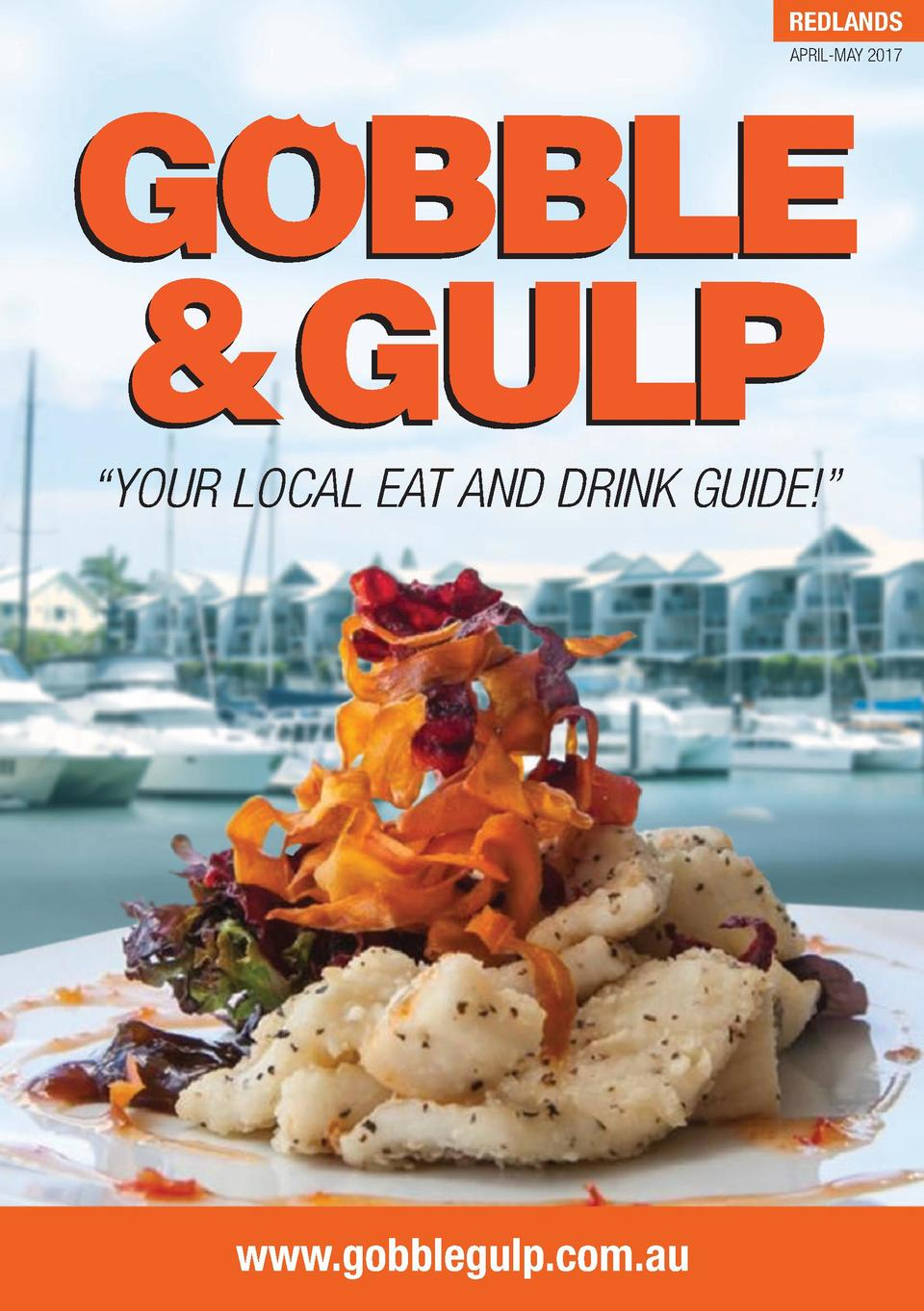 REDLANDS APRIL-MAY 2017        YOUR LOCAL EAT AND DRINK GUIDE      www.gobblegulp.com.au
