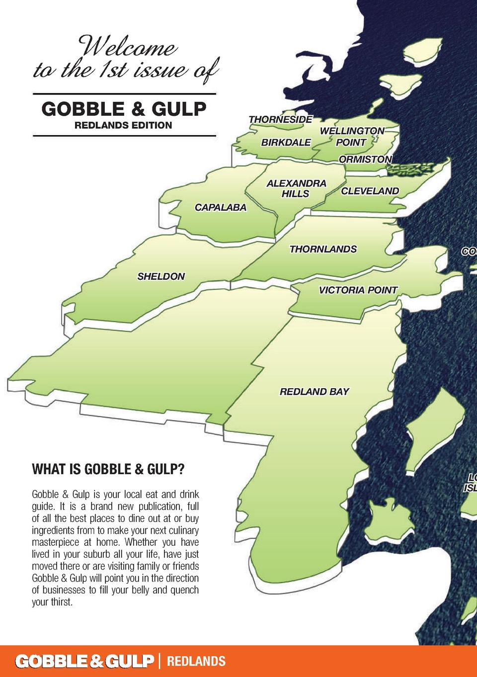 Welcome to the 1st issue of GOBBLE   GULP REDLANDS EDITION  THORNESIDE BIRKDALE  WELLINGTON POINT ORMISTON  ALEXANDRA HILL...