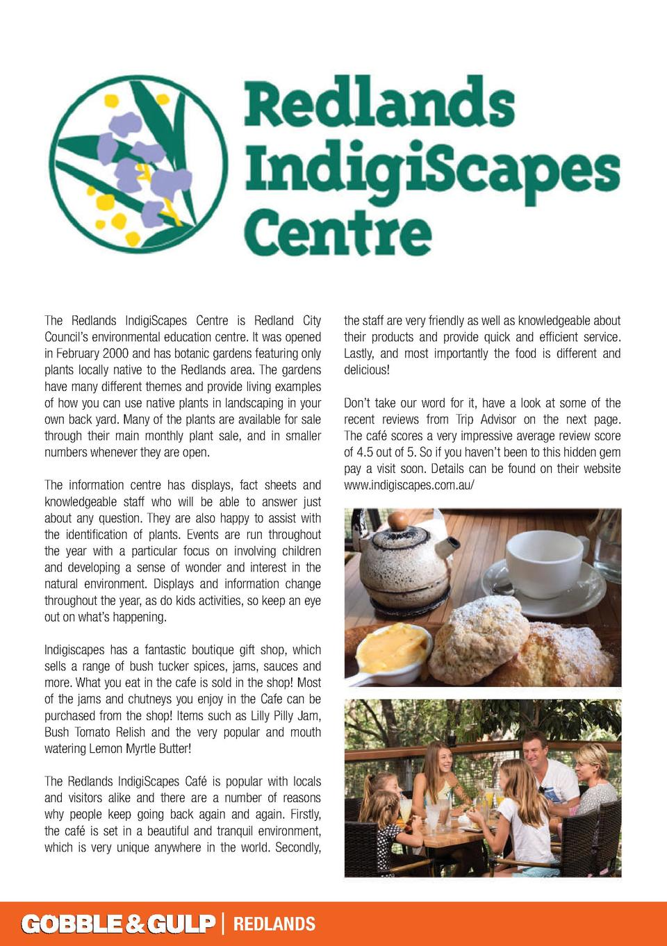 The Redlands IndigiScapes Centre is Redland City Council   s environmental education centre. It was opened in February 200...
