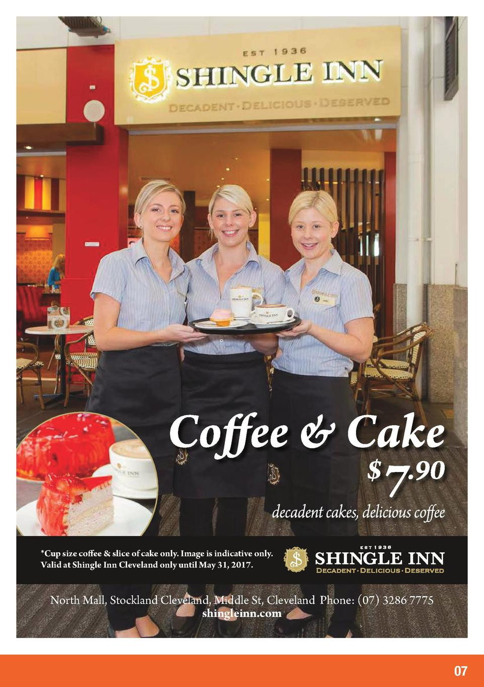 Cup size coffee   slice of cake only. Image is indicative only. Valid at Shingle Inn Cleveland only until May 31, 2017.  ...