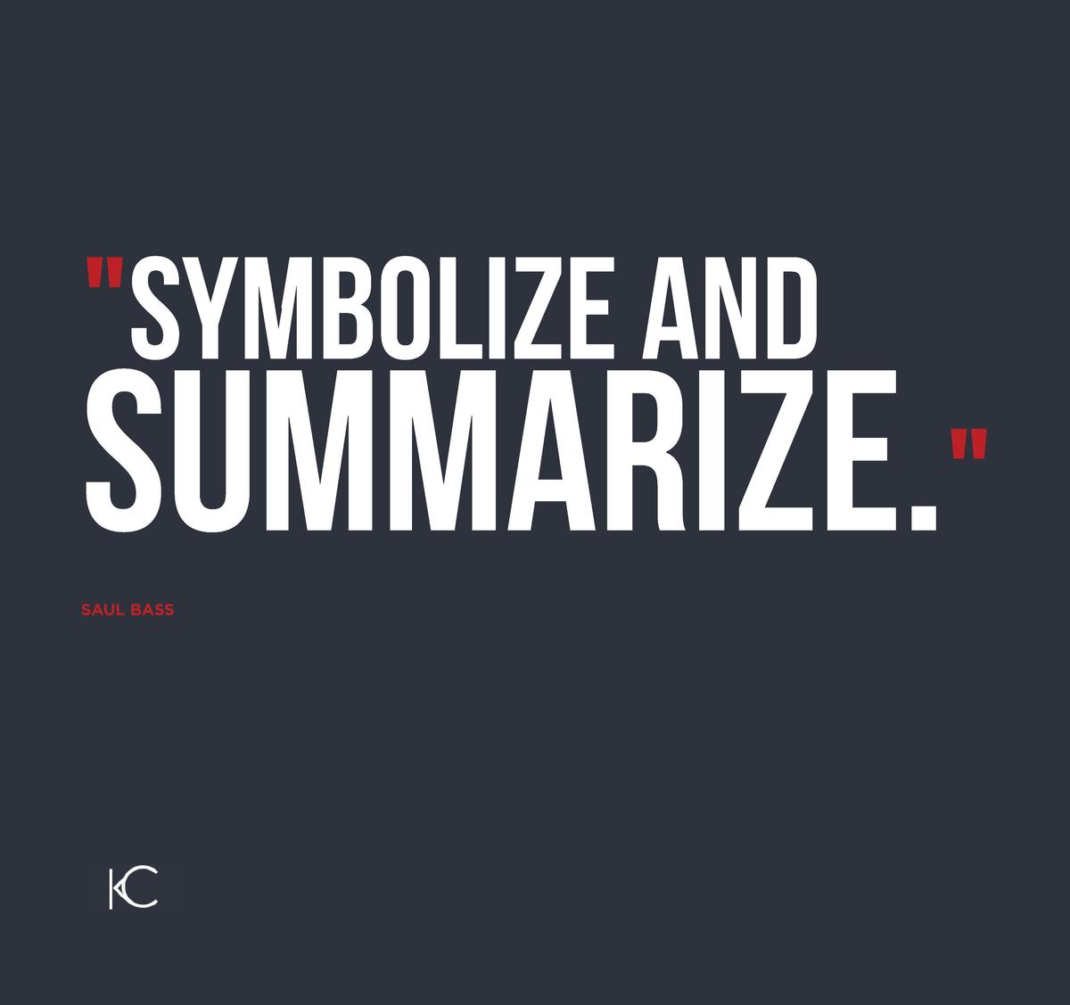 Symbolize and  Summarize.  SAUL BASS  Custom PowerPoint Design While at my internship for Sachs Media Group, whenever a P...
