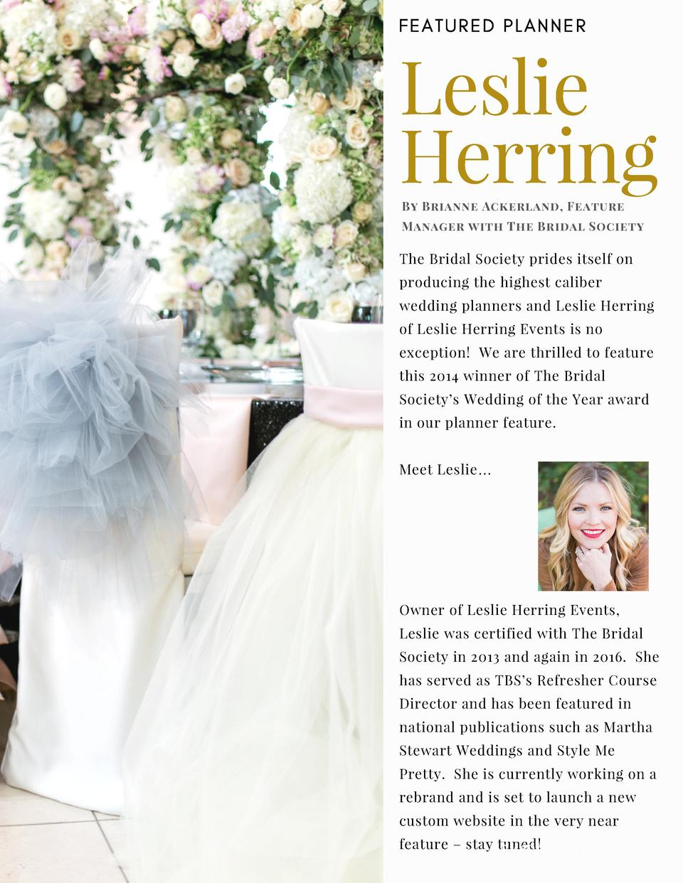 FEATURED PLANNER  Leslie Herring By  Brianne Ackerland, Feature  Manager with The Bridal Society  The Bridal Society pride...