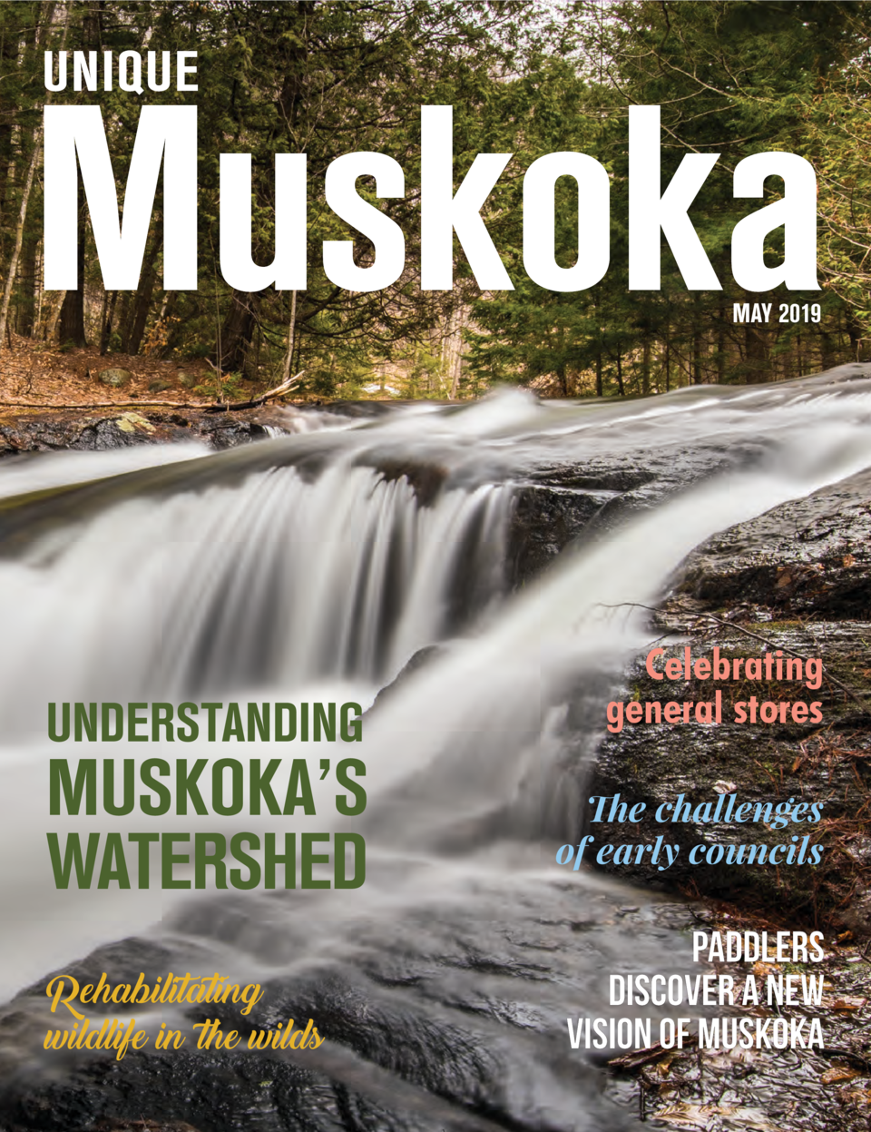 MAY 2019  UNDERSTANDING  MUSKOKA   S WATERSHED Rehabilitating wildlife in the wilds  Celebrating general stores The challe...