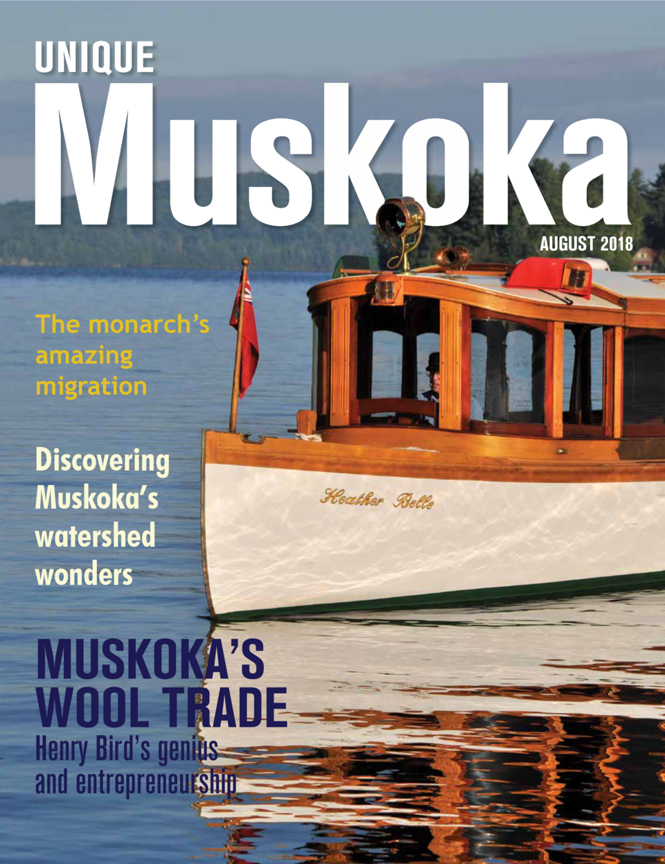 AUGUST 2018  The monarch   s amazing migration  Discovering Muskoka   s watershed wonders  MUSKOKA   S WOOL TRADE  Henry B...