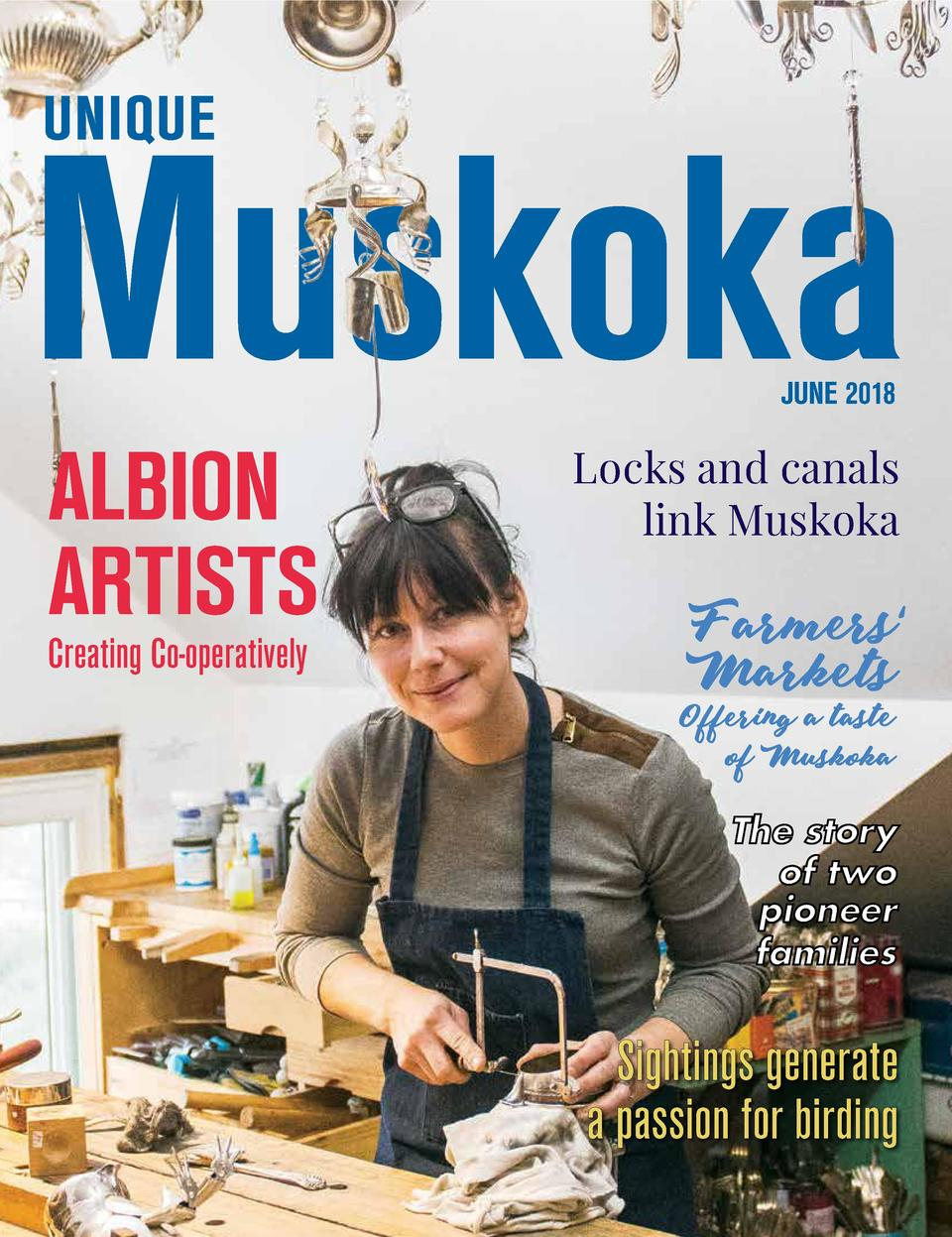 JUNE 2018  ALBION ARTISTS  Locks and canals link Muskoka  Creating Co-operatively  The story of two pioneer families  Sigh...